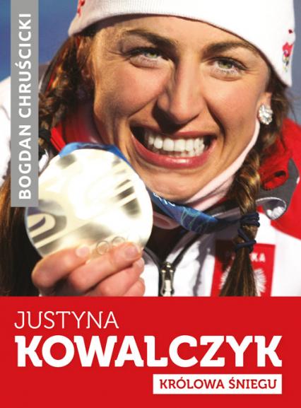 Justyna Kowalczyk. Królowa Śniegu - Bogdan Chruścicki  | okładka