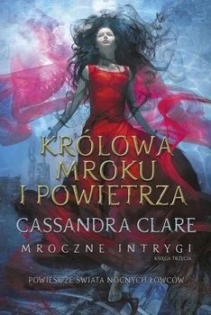 Królowa Mroku i Powietrza. Mroczne intrygi. Tom 3 - Cassandra Clare | okładka