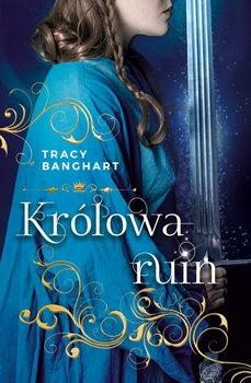 Królowa ruin - Tracy Banghart | okładka