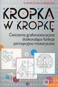 Kropka w kropkę Ćwiczenia grafomotoryczne doskonalące funkcje percepcyjno-motoryczne - Katarzyna Chrąściel | okładka
