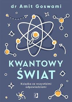 Kwantowy świat. Książka ze wszystkimi odpowiedziami - Dr Amit Goswami | okładka