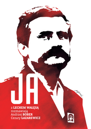 Ja. Rozmowa z Lechem Wałęsą - Andrzej Bober, Cezary Łazarewicz   okładka