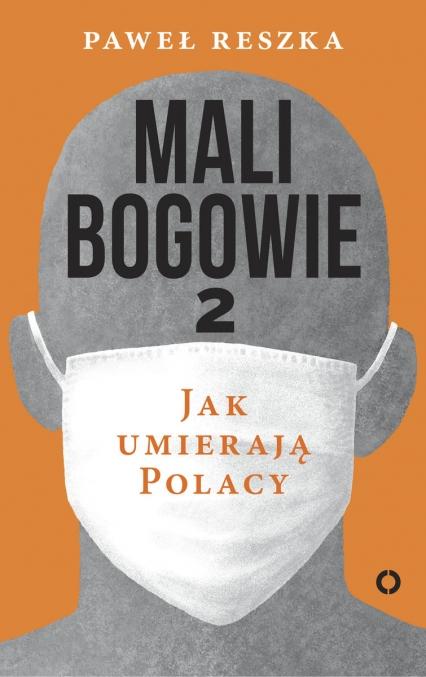 Mali bogowie 2. Jak umierają Polacy - Paweł Reszka | okładka