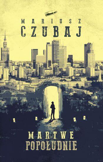 Martwe popołudnie - Mariusz Czubaj | okładka