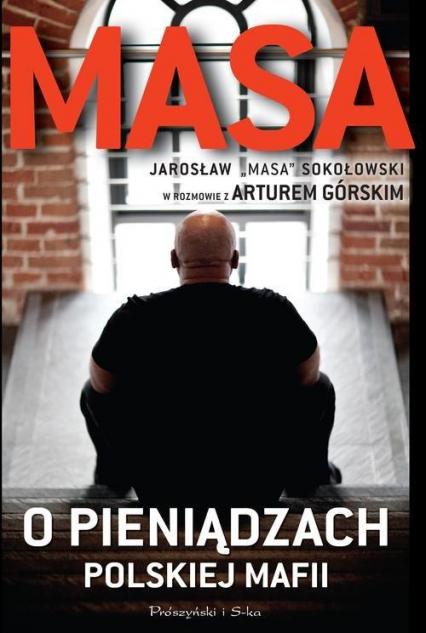 Masa o pieniądzach polskiej mafii  - Artur Górski, Jarosław  Sokołowski  | okładka