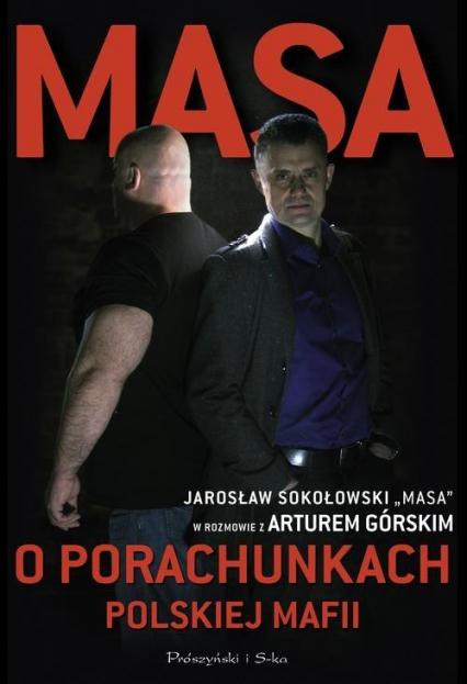 Masa o porachunkach polskiej mafii - Artur Górski, Jarosław  Sokołowski  | okładka