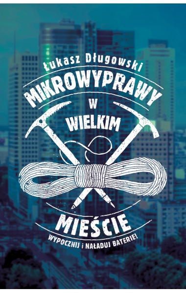 Mikrowyprawy w wielkim mieście - Łukasz Długowski | okładka