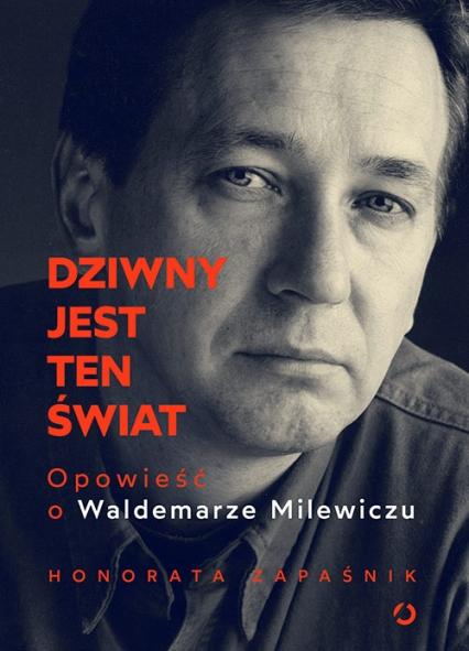 Dziwny jest ten świat. Opowieść o Waldemarze Milewiczu - Honorata Zapaśnik   okładka