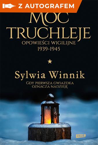 Moc truchleje. Opowieści wigilijne 1939-1945 - autograf - Winnik Sylwia | okładka