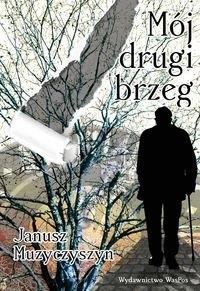 Mój drugi brzeg - Janusz Muzyczyszyn   okładka
