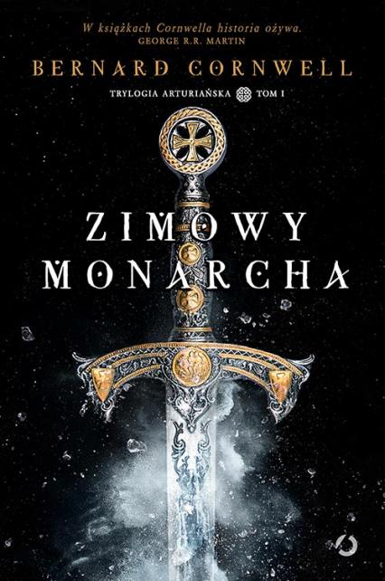 Zimowy monarcha. Trylogia arturiańska. Tom 1 - Bernard Cornwell | okładka