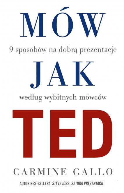 Mów jak TED. 9 wystąpień publicznych, według znanych osób - Carmine Gallo | okładka