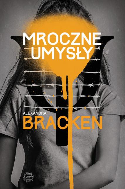 Mroczne umysły - Alexandra Bracken | okładka