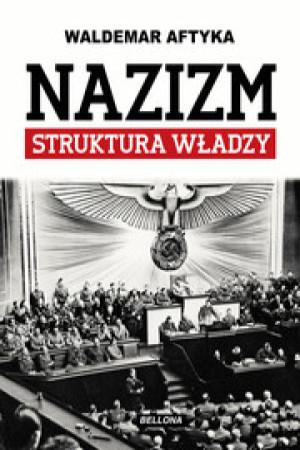 Nazizm. Struktura władzy - Waldemar Aftyka | okładka