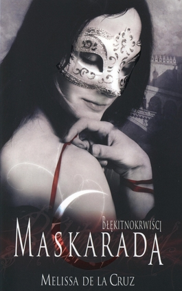 Błękitnokrwiści. Maskarada - Melissa de La Cruz | okładka