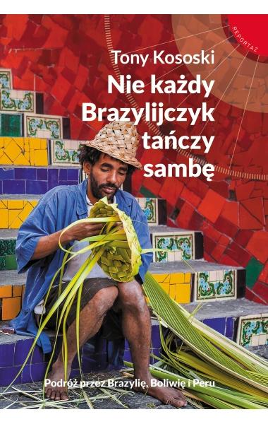 Nie każdy Brazylijczyk tańczy sambę - Tony Kososki | okładka