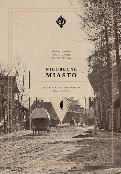 Nieobecne miasto - Kuba Szpilka, Piotr Mazik, Maciej Krupa | okładka