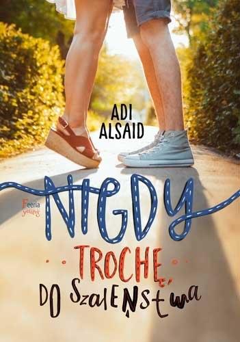 Nigdy, trochę, do szaleństwa - Adi Alsaid | okładka