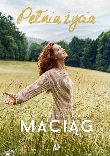 Pełnia życia - Agnieszka Maciąg | okładka