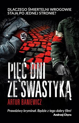 Pięć dni ze swastyką - Artur Baniewicz | okładka