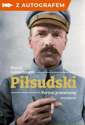 Piłsudski. Portret przewrotny - autograf - Maciej Gablankowski | okładka