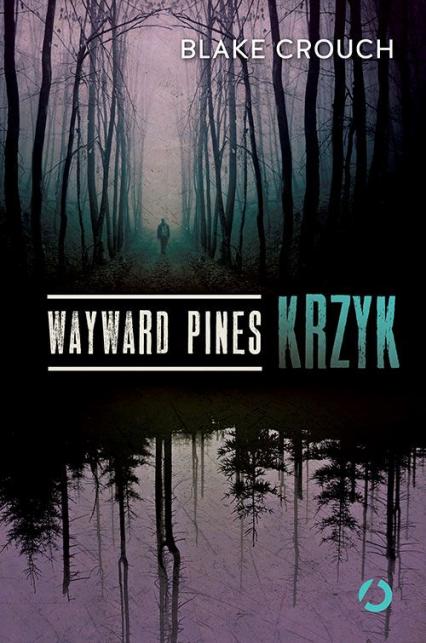 Wayward Pines. Krzyk  - Blake Crouch | okładka
