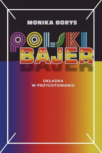 Polski bajer - Monika Borys | okładka