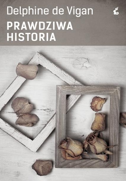Prawdziwa historia - de Vigan Delphine | okładka