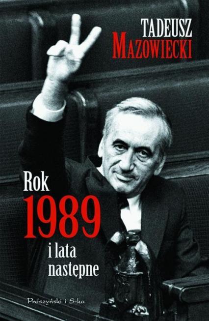 Rok 1989 i lata następne - Tadeusz Mazowiecki | okładka