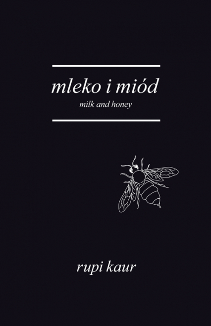 Mleko i miód. Milk and Honey - Rupi Kaur | okładka