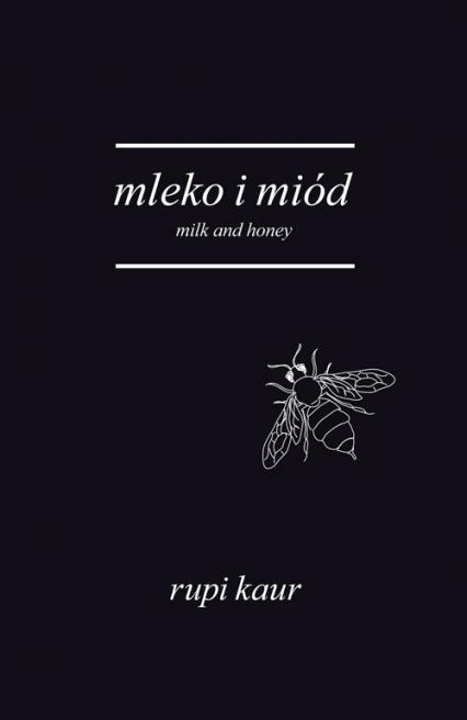 Mleko i miód. Milk and Honey - Rupi Kaur | okładka