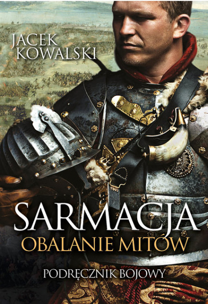 Sarmacja. Obalanie mitów - Jacek Kowalski | okładka