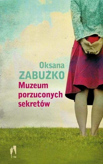 Muzeum porzuconych sekretów - Oksana Zabużko | okładka
