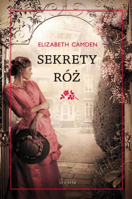 Sekrety róż - Elizabeth Camden | okładka