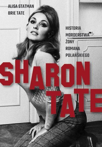 Sharon Tate. Historia morderstwa żony Romana Polańskiego - Alisa Statman, Brie Tate | okładka