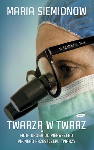Twarzą w twarz. Moja droga do pierwszego pełnego przeszczepu twarzy - prof. Maria Siemionow  | okładka