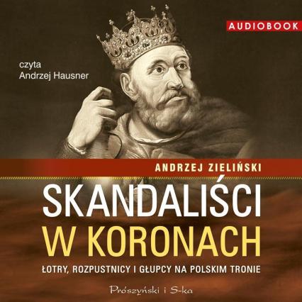 Skandaliści w koronach - Andrzej Zieliński | okładka