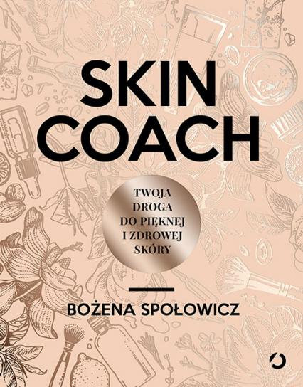 Skin coach. Twoja droga do pięknej i zdrowej skóry - Bożena Społowicz | okładka