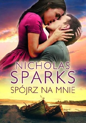 Spójrz na mnie - Nicholas Sparks | okładka