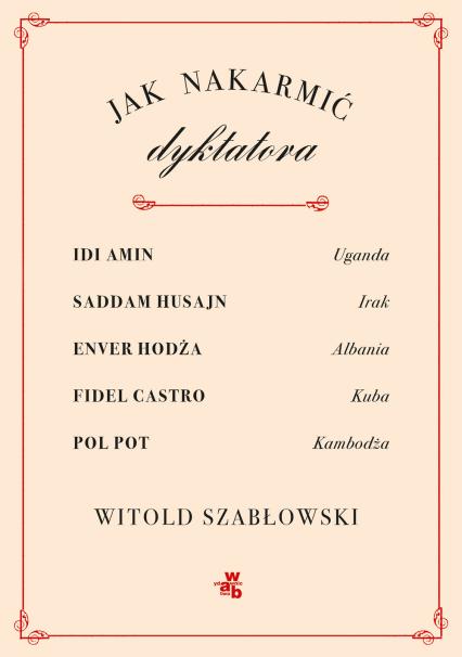 Jak nakarmić dyktatora? - Witold Szabłowski | okładka