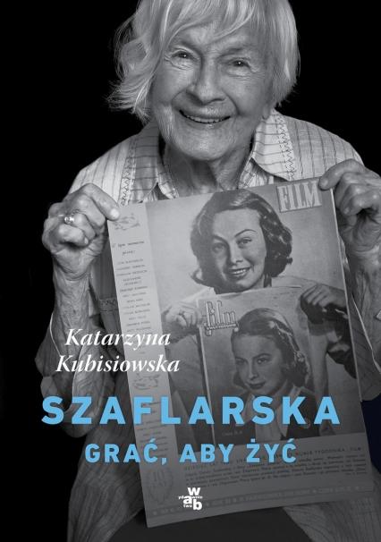 Szaflarska. Grać, aby żyć  - Katarzyna Kubisiowska | okładka