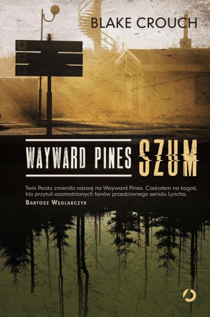 Wayward Pines. Szum - Blake Crouch | okładka