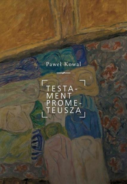 Testament Prometeusza - Paweł Kowal | okładka