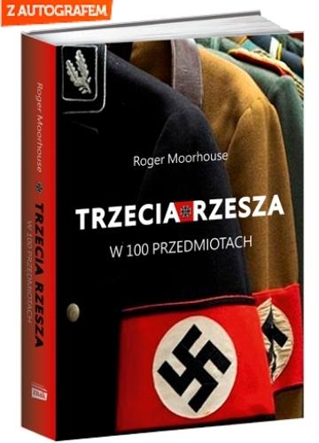 Trzecia Rzesza w 100 przedmiotach - Roger Moorhouse  | okładka