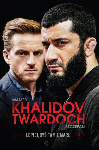 Lepiej, byś tam umarł  - Mamed Khalidov Szczepan Twardoch | okładka