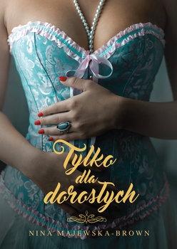 Tylko dla dorosłych - Nina Majewska-Brown | okładka