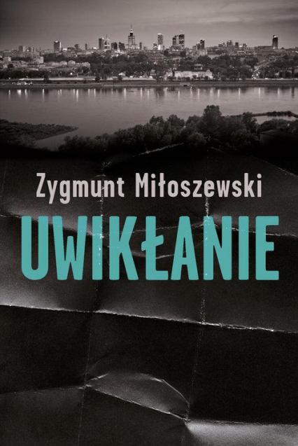 Uwikłanie  - Zygmunt Miłoszewski | okładka