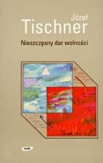 Nieszczęsny dar wolności - ks. Józef Tischner  | okładka