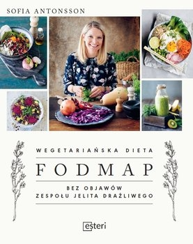 Wegetariańska dieta Fodmap. Bez objawów zespołu jelita drażliwego - Sofia Antonsson  | okładka