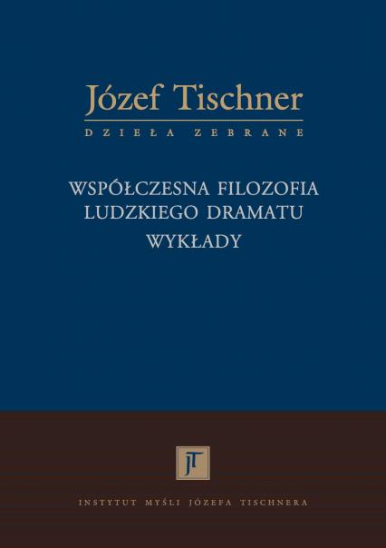 Współczesna filozofia ludzkiego dramatu. Wykłady - Józef Tischner | okładka